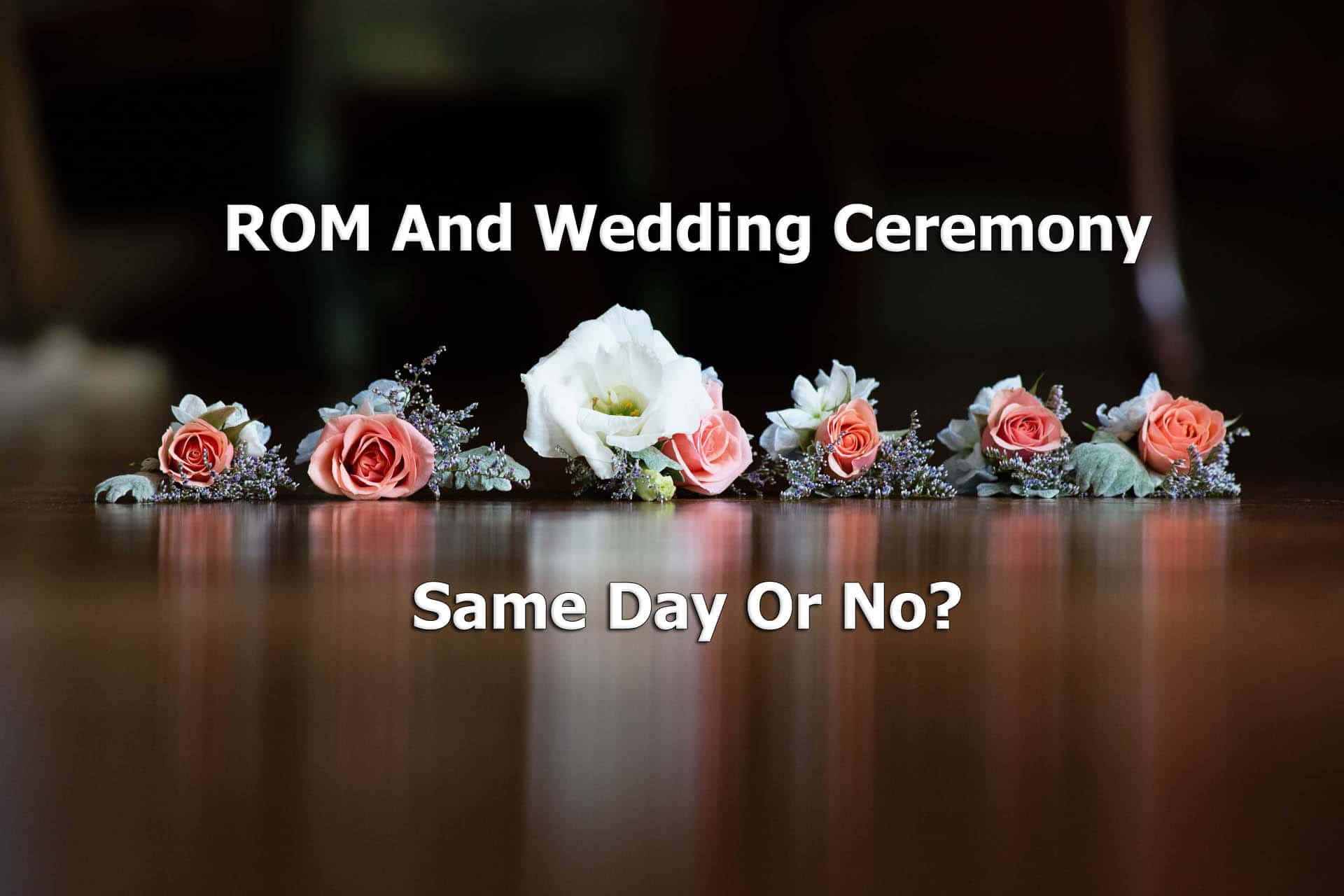 ROM and Wedding Ceremony On The Same Day?